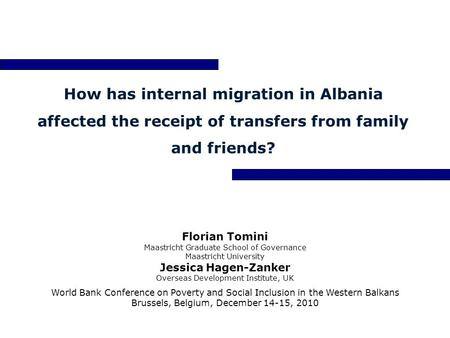 How has internal migration in Albania affected the receipt of transfers from family and friends? Florian Tomini Maastricht Graduate School of Governance.