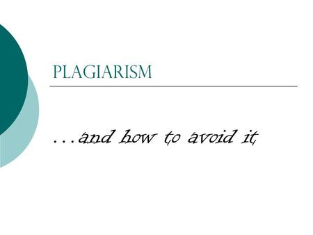 Plagiarism …and how to avoid it.