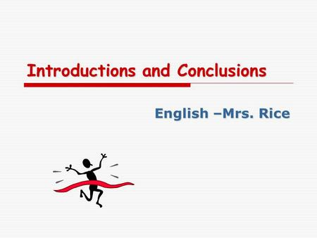Introductions and Conclusions English –Mrs. Rice.