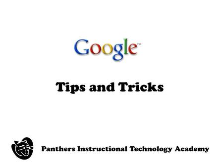 Tips and Tricks Panthers Instructional Technology Academy.
