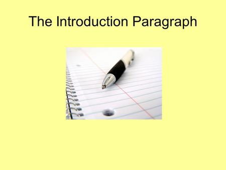The Introduction Paragraph. Introduction Requirements 1) Begin with a lead- The first sentence should engage the reader.