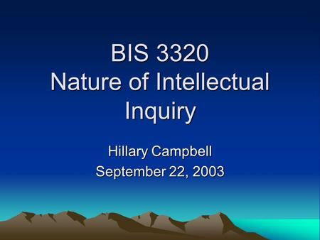 BIS 3320 Nature of Intellectual Inquiry Hillary Campbell September 22, 2003.