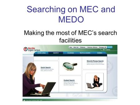 Searching on MEC and MEDO Making the most of MEC's search facilities.