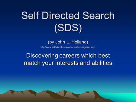 Self Directed <strong>Search</strong> (SDS) (by John L. Holland) Discovering careers which best match your interests.