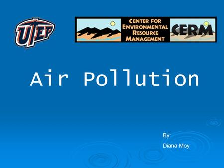 Air Pollution By: Diana Moy. What is POLLUTION?  The release of harmful contaminants or substances.