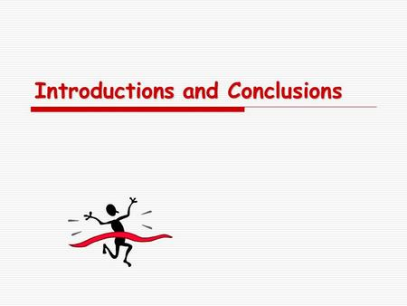 Introductions and Conclusions. Attention-getting openings  A startling fact or bit of information  A meaningful quotation  A universal idea related.