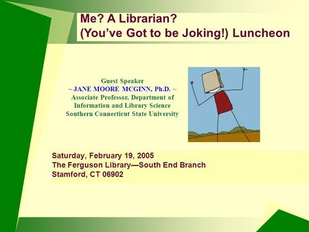 Guest Speaker ~ JANE MOORE MCGINN, Ph.D. ~ Associate Professor, Department of Information and Library Science Southern Connecticut State University Me?