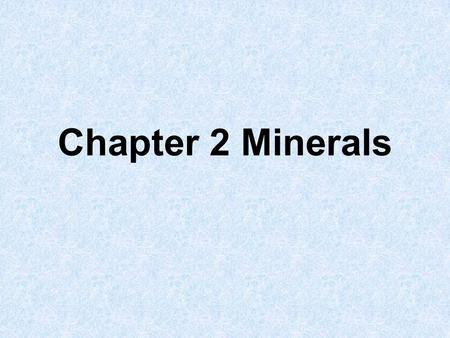 Chapter 2 Minerals. Minerals 1.A mineral is an inorganic (not formed from living things), solid material found in nature that has a definite crystal.