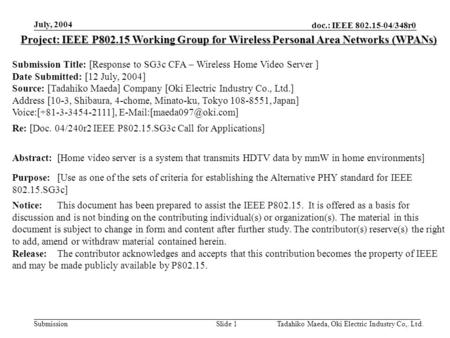 Doc.: IEEE 802.15-04/348r0 Submission July, 2004 Tadahiko Maeda, Oki Electric Industry Co,. Ltd.Slide 1 Project: IEEE P802.15 Working Group for Wireless.