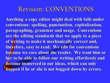 Revision: CONVENTIONS Anything a copy editor might deal with falls under conventions: spelling, punctuation, capitalization, paragraphing, grammar and.