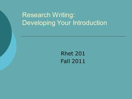 Research Writing: Developing Your Introduction Rhet 201 Fall 2011.