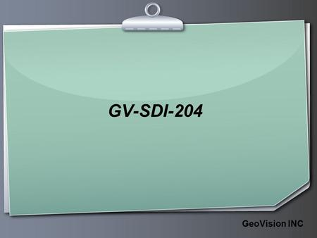 GeoVision INC GV-SDI-204.  GeoVision INC  Page 2 Contents  GV-SDI-204 ◆ is what ◆ Appearance ◆ let it work ◆ CPU usage competition ◆ Mix it with other.