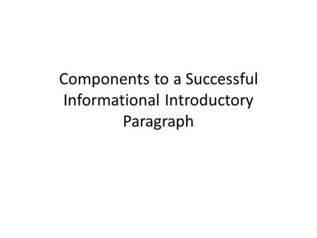 Components to a Successful Informational Introductory Paragraph.