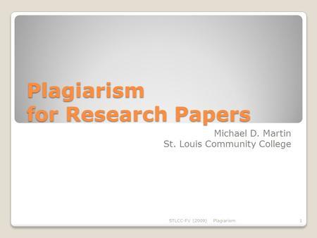 Plagiarism for Research Papers Michael D. Martin St. Louis Community College STLCC-FV (2009)Plagiarism1.