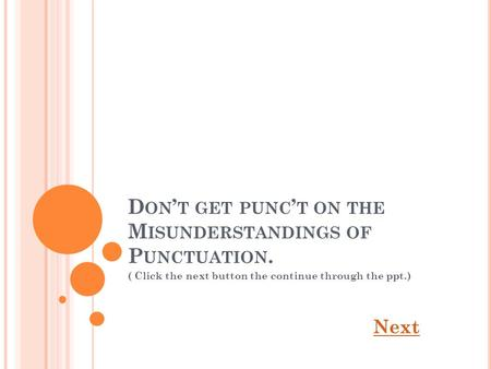 D ON ' T GET PUNC ' T ON THE M ISUNDERSTANDINGS OF P UNCTUATION. ( Click the next button the continue through the ppt.) Next.