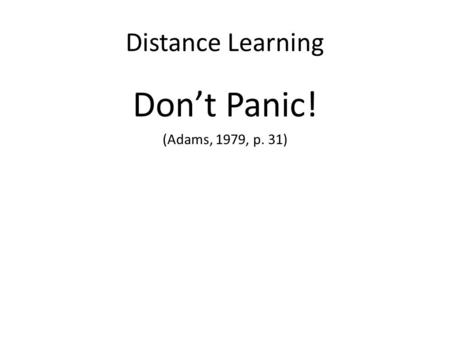 Distance Learning Don't Panic! (Adams, 1979, p. 31)