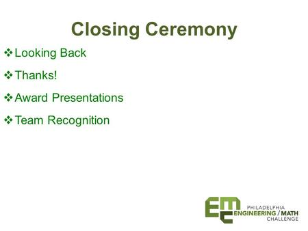 Closing Ceremony  Looking Back  Thanks!  Award Presentations  Team Recognition.
