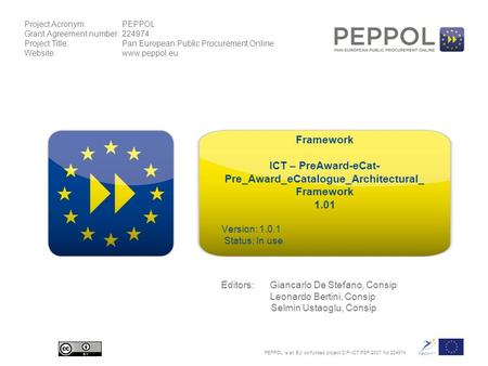 Project Acronym:PEPPOL Grant Agreement number:224974 Project Title:Pan European Public Procurement Online Website:www.peppol.eu PEPPOL is an EU co-funded.