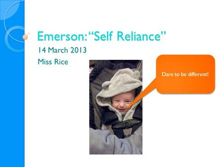 "Emerson: ""Self Reliance"" 14 March 2013 Miss Rice Dare to be different!"
