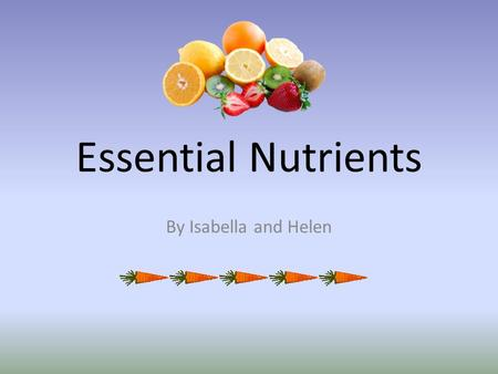Essential Nutrients By Isabella and Helen. Carbohydrates  Functions: - providing energy - breakdown fatty acids  2 types: - simple (sugars) - complex.