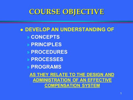 1 COURSE OBJECTIVE l DEVELOP AN UNDERSTANDING OF »CONCEPTS »PRINCIPLES »PROCEDURES »PROCESSES »PROGRAMS AS THEY RELATE TO THE DESIGN AND ADMINISTRATION.