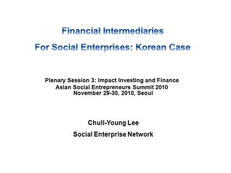 Social Enterprise Network 2 Contents 3 4 99% of 300 Social Enterprises, certified by Ministry of Employment and Labor, Dec. 2009, are Social Service.