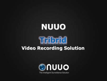 NUUO. NUUO advanced video recording and management total solution CMS Mainconsole IP Camera SD-CCTV Camera HD-CCTV Camera Mainconsole is responsible for.