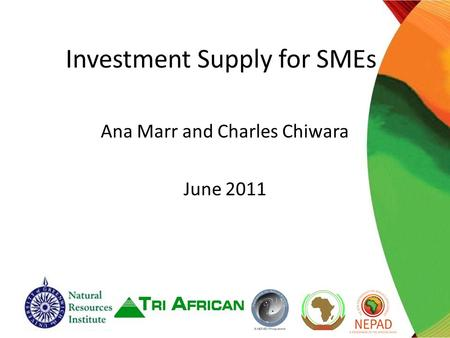 Investment Supply for SMEs Ana Marr and Charles Chiwara June 2011.