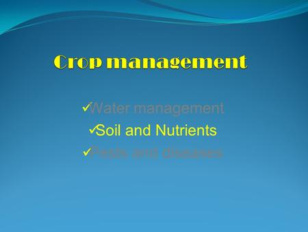 Water management Soil and Nutrients Pests and diseases.