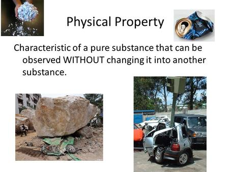 Physical Property Characteristic of a pure substance that can be observed WITHOUT changing it into another substance.