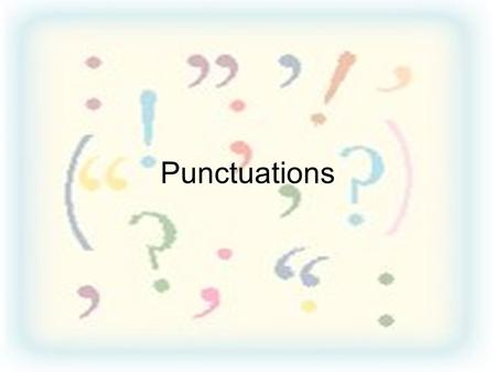 Punctuations. Capital Letters Small Letters Comma Full Stop Semicolon Colon Parenthesis Square Brackets Hypen Dash Exclamation Mark Question Mark Quatation.