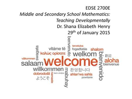 EDSE 2700E Middle and Secondary School Mathematics: Teaching Developmentally Dr. Shana Elizabeth Henry 29 th of January 2015.