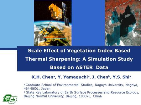 Scale Effect of Vegetation Index Based Thermal Sharpening: A Simulation Study Based on ASTER Data X.H. Chen a, Y. Yamaguchi a, J. Chen b, Y.S. Shi a a.