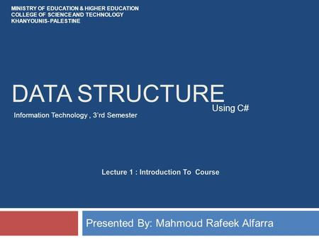 DATA STRUCTURE Presented By: Mahmoud Rafeek Alfarra Using C# MINISTRY OF EDUCATION & HIGHER EDUCATION COLLEGE OF SCIENCE AND TECHNOLOGY KHANYOUNIS- PALESTINE.