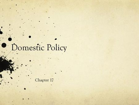 Domestic Policy Chapter 17. Public Policy Public Policy is an intentional course of action or inaction followed by government in dealing with some problem.