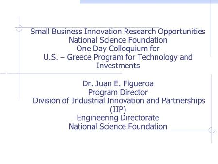 Industrial Innovations & Partnerships Small Business Innovation Research Opportunities National Science Foundation One Day Colloquium for U.S. – Greece.