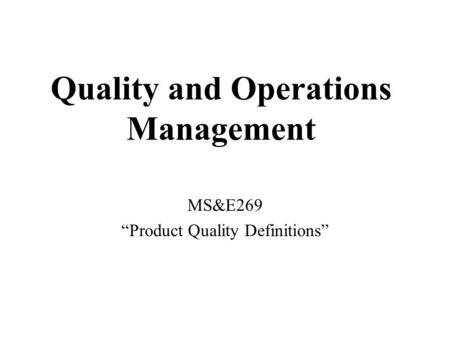 "Quality and Operations Management MS&E269 ""Product Quality Definitions"""