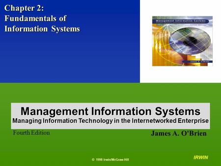 © 1998 Irwin/McGraw-Hill 2- 1 Chapter 2: Fundamentals of Information Systems IRWIN © 1998 Irwin/McGraw-Hill James A. O'Brien Fourth Edition Management.