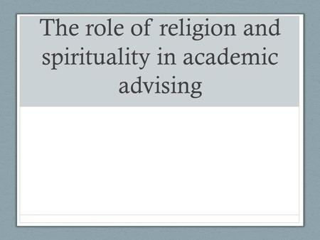 The role of religion and spirituality in academic advising.