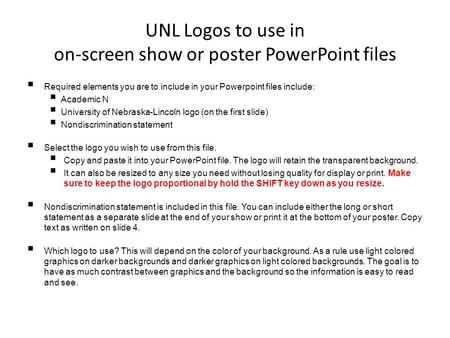 UNL Logos to use in on-screen show or poster PowerPoint files  Required elements you are to include in your Powerpoint files include:  Academic N  University.