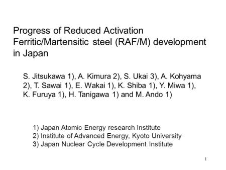 1 1) Japan Atomic Energy research Institute 2) Institute of Advanced Energy, Kyoto University 3) Japan Nuclear Cycle Development Institute Progress of.
