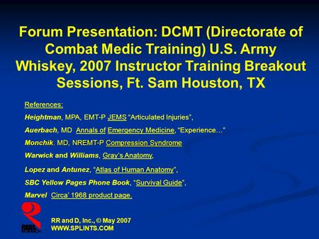 Forum Presentation: DCMT (Directorate of Combat Medic Training) U.S. Army Whiskey, 2007 Instructor Training Breakout Sessions, Ft. Sam Houston, TX RR and.