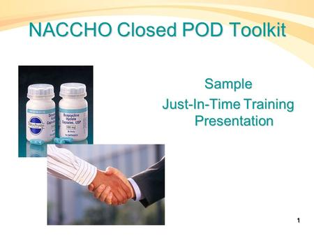 NACCHO Closed POD Toolkit Sample Just-In-Time Training Presentation 1.
