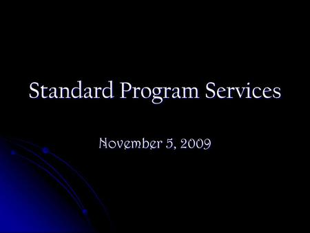 Standard Program Services November 5, 2009. Frequently Asked Questions What is the SPS data used for? What is the SPS data used for?Answer: We report.