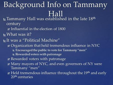 " Tammany Hall was established in the late 18 th century  Influential in the election of 1800  What was it?  It was a ""Political Machine""  Organization."