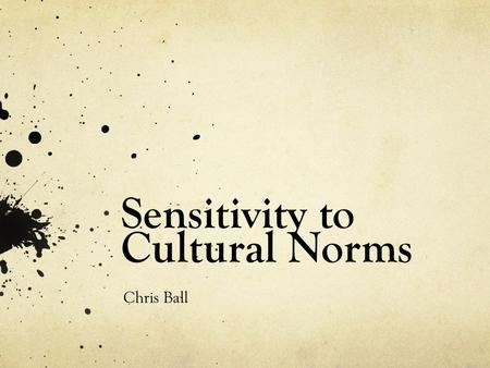 Sensitivity to Cultural Norms Chris Ball. What is it? Sensitivity to cultural norms is being aware and accepting of other cultures.