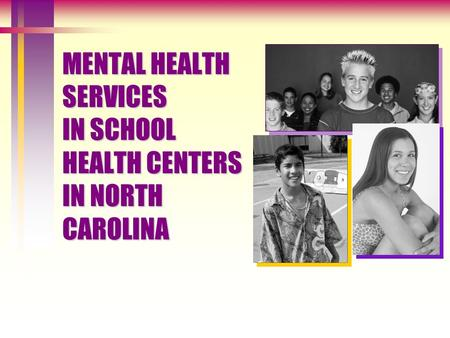 MENTAL HEALTH SERVICES IN SCHOOL HEALTH CENTERS IN NORTH CAROLINA.