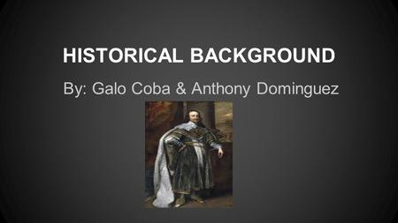 HISTORICAL BACKGROUND By: Galo Coba & Anthony Dominguez.