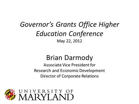 Governor's Grants Office Higher Education Conference May 22, 2012 Brian Darmody Associate Vice President for Research and Economic Development Director.