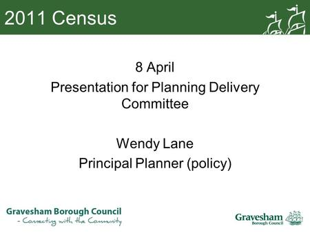 2011 Census 8 April Presentation for Planning Delivery Committee Wendy Lane Principal Planner (policy)